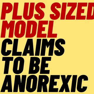 Plus Size Model Bizarrely Claims To Have Anorexia