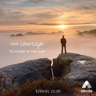 Courage to Stand in the Gap