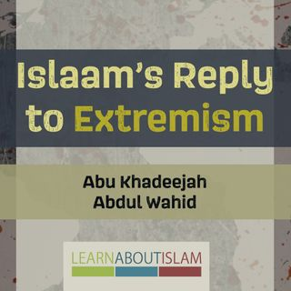 Islaam's Reply to Extremism - Abu Khadeejah Part 2