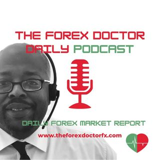 Episode 9 - The Forex Doctor Podcast/Daily Financial Report