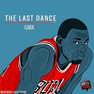 The Last Dance - Gara 1