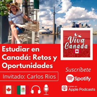 Estudiar en Canadá: Retos y Oportunidades (con Carlos Rios)
