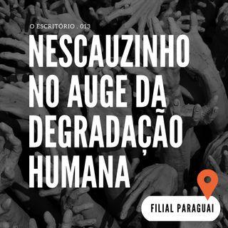 Nescauzinho no Auge da Degradação Humana (Filial: Paraguai)