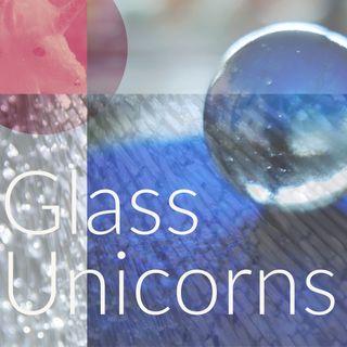 Ep #4: Glass Unicorns