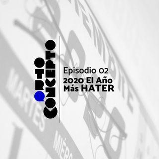 Ep 02 - 2020 El año mas HATER - Otro Concepto Podcast