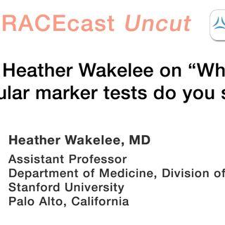 "Dr. Heather Wakelee on ""Which molecular marker tests do you seek?"""