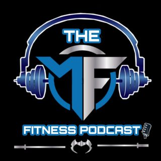 The MF Fitness Podcast Episode #3