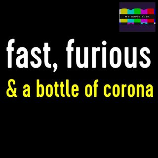 Fast, Furious and a Bottle of Corona