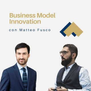 Business Model Innovation con Matteo Fusco