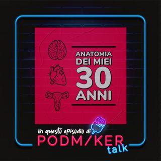Podmaker Talk presenta: Anatomia dei miei 30 anni.