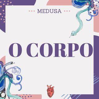 #20 Podcast Medusa - O Corpo