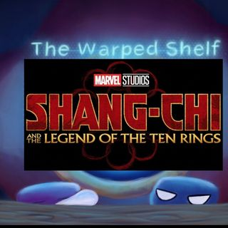 The Warped Shelf - Shang-Chi and the Legend of the Ten Rings