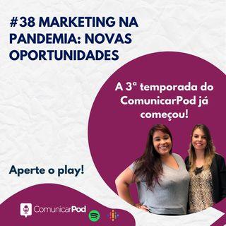 ComunicarPod #38 | Marketing na pandemia: novas oportunidades?