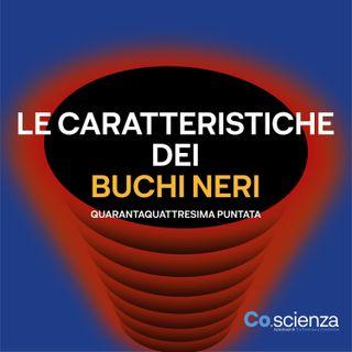 Le caratteristiche dei Buchi Neri (Quarantaquattresima Puntata)