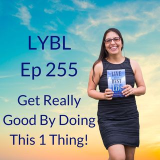 Ep 255 - Get Really Good By Doing This 1 Thing