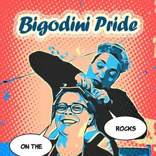 Bigodini Pride #5 - On the Rocks