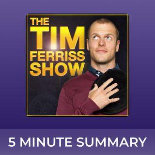 The Tim Ferriss Show | 5 minute podcast summaries