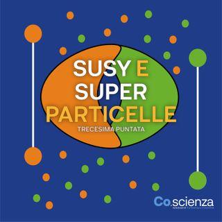 Susy e super-particelle (Tredicesima Puntata)