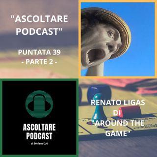 Renato Ligas, il gioco ed il podcast (Parte 2)