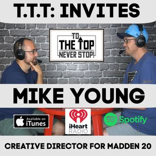 To The Top Invites: Mike Young - Creative Director of EA Sports Madden Football Franchise