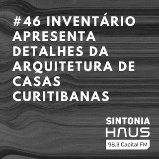 Inventário apresenta detalhes da arquitetura de 160 residências de Curitiba | Sintonia HAUS #46