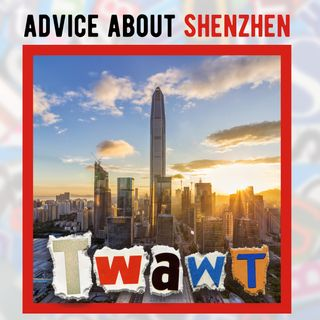 Advice for people wanting to live in Shenzhen