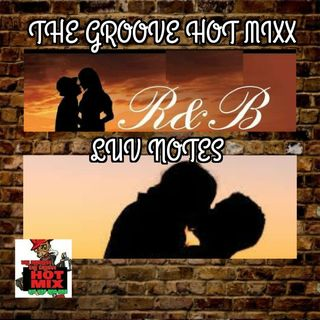 THE GROOVE HOT MIXX PODCAST RADIO LUV NOTES VALENTINES SHOW