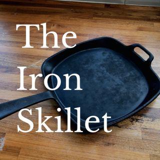 EP169 The Iron Skillet