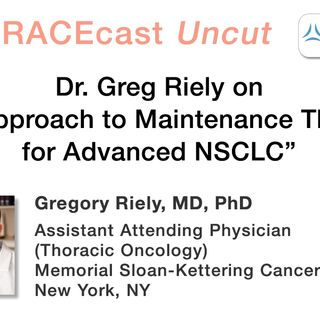 "Dr. Greg Riely on ""My Approach to Maintenance Therapy for Advanced NSCLC"""