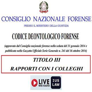 Il CODICE DEONTOLOGICO forense alla RADIO - Titolo III (Rapporti con i COLLEGHI), Artt. 38 - 45