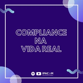 Episódio 3 - Compliance na Vida Real