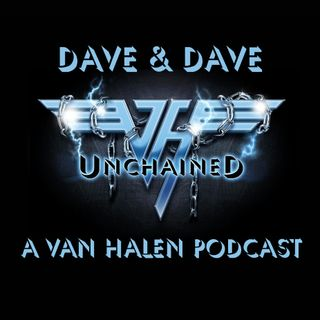 Dave & Dave Unchained - A Van Halen podcast: episode 12