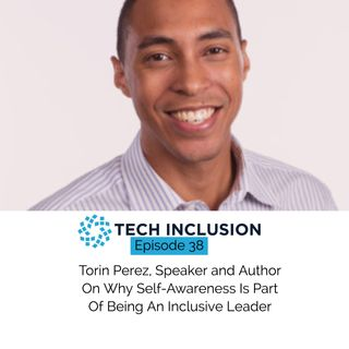 38: Torin Perez, Speaker and Author On Why Self-Awareness Is Part Of Being An Inclusive Leader