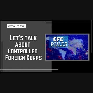 [ HTJ Podcast ] Let's talk about Controlled Foreign Corps