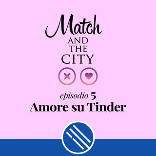 Amore su Tinder - Match and the City 5