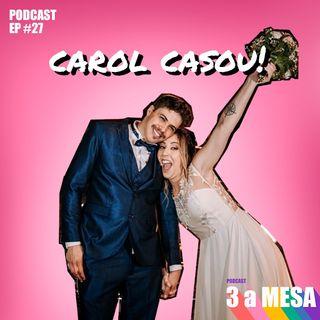 #27 - A Carol casou!