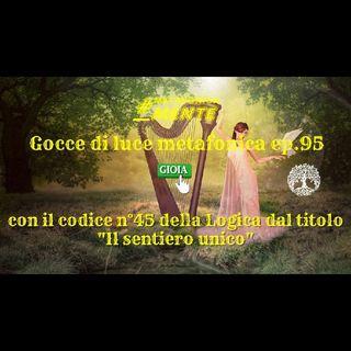 95.Gocce p.95| Codice 45: il sentiero unico| Organizzate un tam tam e dite a tutti che il Re viene...