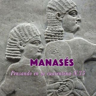 Manasés (Reflexiones en la cuarentena N.35)