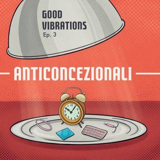 Good Vibrations ep. 3 - Anticoncezionali e protezioni