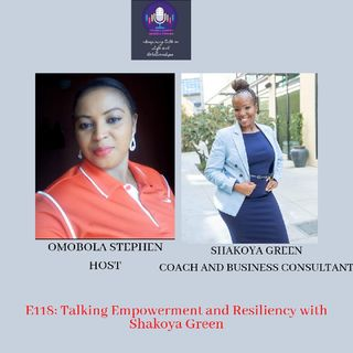 E118:Talking Empowerment and Resiliency with Shakoya Green