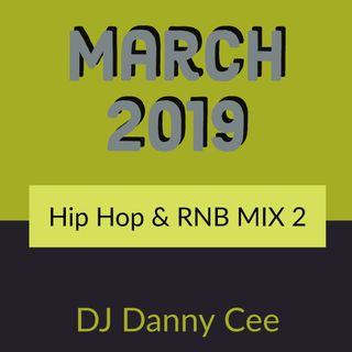 March 2019 Hip Hop & RNB MIX 2 DJ Danny Cee