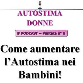 Autostima Donne - puntata 8 - Come Aumentare l'autostima nei bambini!