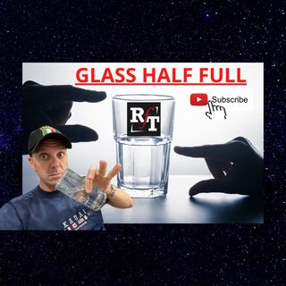 Glass Half Full - 4:7:21, 8.31 PM