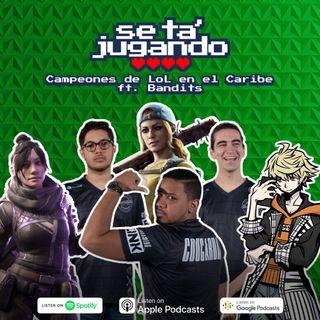 Campeones de LoL en el Caribe ft. Bandits - Ep. 94
