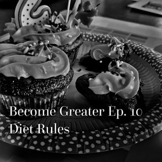 Become Greater Ep. 10 - Diet Rules