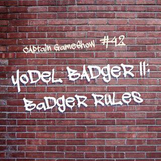 Episode 42: Yodel Badger II: Badger Rules