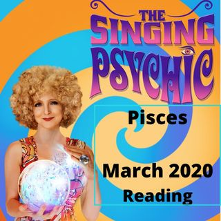 Pisces March 20 The Singing Psychic reading