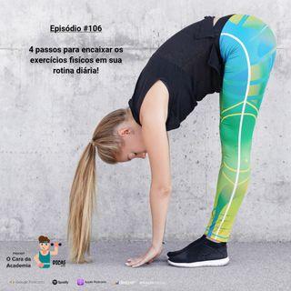 106 4 passos para encaixar os exercícios físicos em sua rotina diária