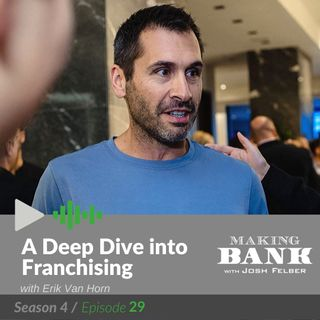 A Deep Dive into Franchising with guest Erik Van Horn #Making Bank S4E29