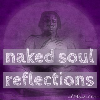 Naked Soul Reflection May 30, 2016 Returning to seeing Self as innocent